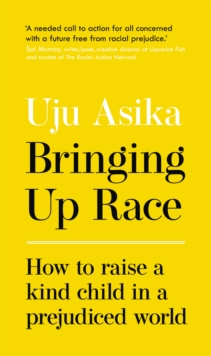 Image for Bringing up race  : how to raise a kind child in a prejudiced world