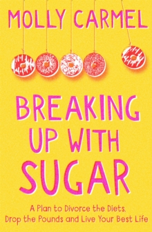 Image for Breaking up with sugar  : a plan to divorce the diets, drop the pounds and live your best life