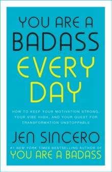 Image for You are a badass every day  : how to keep your motivation strong, your vibe high, and your quest for transformation unstoppable