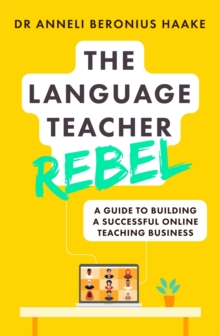 Image for The language teacher rebel  : a guide to building a successful online teaching business