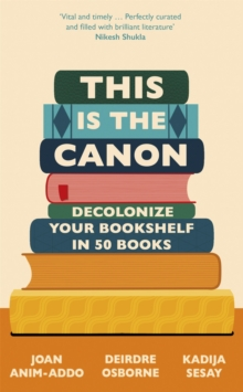 This is the canon  : decolonise your bookshelves in 50 books - Anim-Addo, Joan