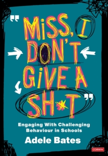 """Image for """"Miss, I don't give a sh*t""""  : engaging with challenging behaviour in schools"""