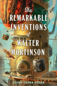 Image for The remarkable inventions of Walter Mortinson