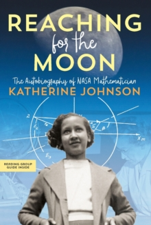 Image for Reaching for the Moon  : the autobiography of NASA mathematician Katherine Johnson