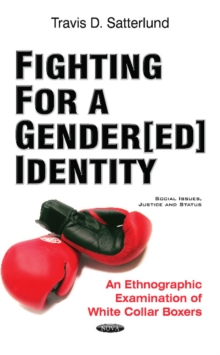 Image for Fighting for a Gender[ed] Identity : An Ethnographic Examination of White Collar Boxers