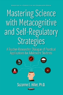 Image for Mastering Science with Metacognitive & Self-Regulatory Strategies : A Teacher-Researcher Dialogue of Practical Applications for Adolescent Students