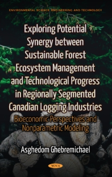 Image for Exploring Potential Synergy between Sustainable Forest Ecosystem Management & Technological Progress in Regionally Segmented Canadian Logging Industries : Bioeconomic Perspectives & Nonparametric Mode