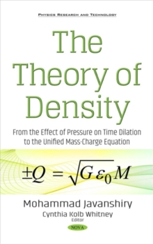 Image for The theory of density  : from the effect of pressure on time dilation to the unified mass-charge equation