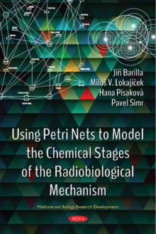 Image for Using Petri Nets to Model the Chemical Stages of the Radiobiological Mechanism