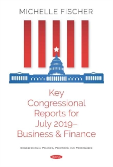 Image for Key Congressional Reports for July 2019 : Business and Finance