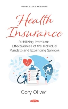 Image for Health Insurance : Stabilizing Premiums, Effectiveness of the Individual Mandate and Expanding Services