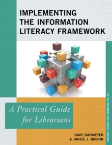 Image for Implementing the information literacy framework  : a practical guide for librariansVolume 40