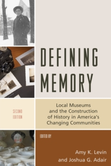 Image for Defining memory  : local museums and the construction of history in America's changing communities