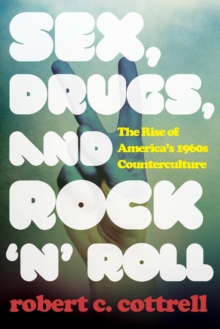 Image for Sex, drugs, and rock 'n' roll  : the rise of America's 1960s counterculture