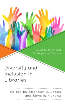 Image for Diversity and Inclusion in Libraries : A Call to Action and Strategies for Success