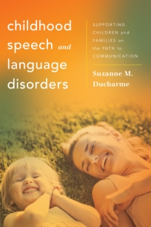 Image for Childhood Speech and Language Disorders : Supporting Children and Families on the Path to Communication