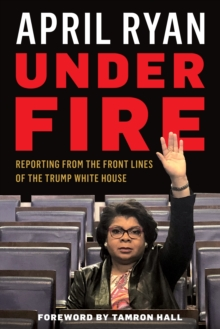 Image for Under fire  : reporting from the front lines of the Trump White House
