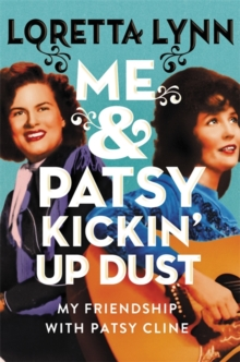 Image for Me & Patsy kickin' up dust  : my friendship with Patsy Cline