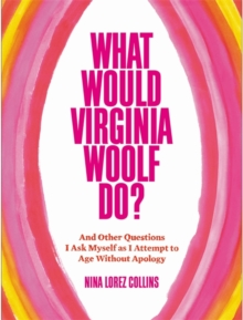 Image for What would Virginia Woolf do?  : and other questions I ask myself as I attempt to age without apology