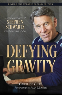 Image for Defying gravity  : the creative career of Stephen Schwartz