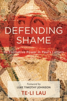 Image for Defending Shame : Its Formative Power in Paul's Letters