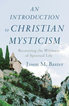 Image for An introduction to Christian mysticism  : recovering the wildness of spiritual life