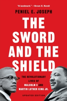 The sword and the shield  : the revolutionary lives of Malcolm X and Martin Luther King Jr. - Joseph, Peniel