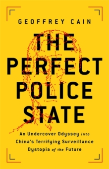 Image for The perfect police state  : an undercover odyssey into China's terrifying surveillance dystopia of the future