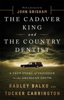 Image for The cadaver king and the country dentist  : a true story of injustice in the American South
