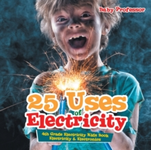 Image for 25 Uses of Electricity 4th Grade Electricity Kids Book Electricity & Electronics