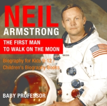 Image for Neil Armstrong : The First Man to Walk on the Moon - Biography for Kids 9-12 | Children's Biography Books