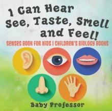 Image for I Can Hear, See, Taste, Smell and Feel! Senses Book for Kids - Children's Biology Books