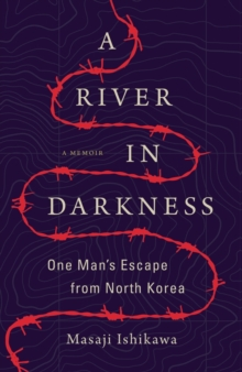 Image for A river in darkness  : one man's escape from North Korea