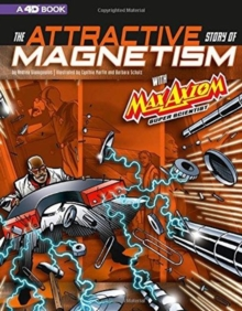 Image for Graphic Science 4D: The Attractive Story of Magnetism with Max Axiom Super Scientist: 4D An Augmented Reading Science Experience