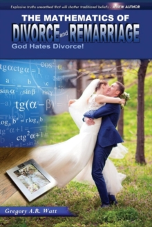Image for The Mathematics of Divorce and Remarriage : God Hates Divorce!
