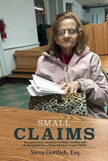 Image for Small Claims : An Attorney's Journey to Seek Justice and Redemption in a Soup Kitchen Legal Clinic