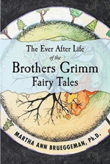 Image for The Ever After Life of the Brothers Grimm Fairy Tales