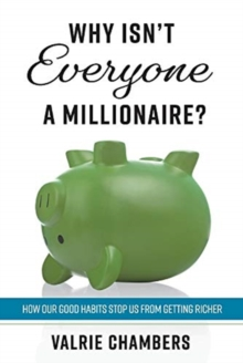 Image for Why Isnat Everyone a Millionaire? : How Our Good Habits Stop Us from Getting Richer