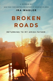 Image for Broken roads  : returning to my Amish father