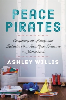 Image for Peace pirates  : reclaiming the treasures of your motherhood adventure