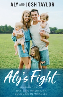 Image for Aly's fight  : beating cancer, battling infertility, and believing in miracles