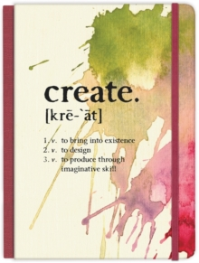 Image for Create: to bring into existence, to design, to produce through imaginative skill Hardcover Journal : Journal