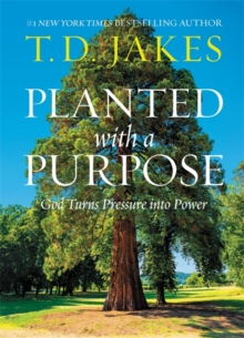 Image for Planted with a purpose  : god turns pressure into power