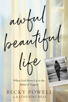 Image for Awful beautiful life  : when God shows up in the midst of tragedy