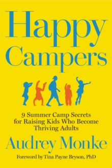Image for Happy Campers : 9 Summer Camp Secrets for Raising Kids Who Become Thriving Adults
