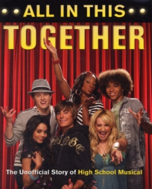 Image for All in this together  : the unofficial story of High School Musical