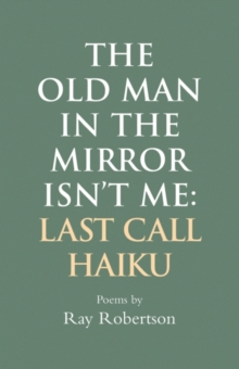 Image for The Old Man in the Mirror Isn't Me : Last Call Haiku