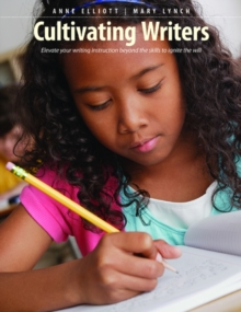 Image for Cultivating Writers : Elevate Your Writing Instruction Beyond the Skills to Ignite the Will