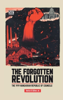 Image for The Forgotten Revolution - The 1919 Hungarian Republic of Councils