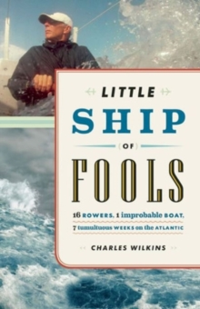 Image for Little Ship of Fools : Sixteen Rowers, One Improbable Boat, Seven Tumultuous Weeks on the Atlantic